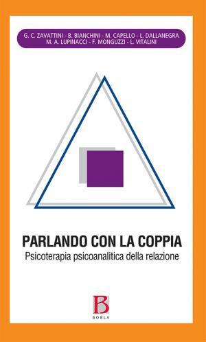 Parlando con la coppia. Psicoterapia psicoanalitica della relazione di coppia G. C. Zavattini, B. Bianchini, M. Capello, L. Dallanegra, M. A Lupinacci, F. Monguzzi, L. Vitalini