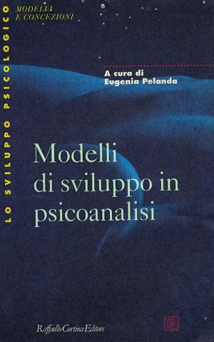 Pelanda Eugenia. Modelli di sviluppo in psicoanalisi